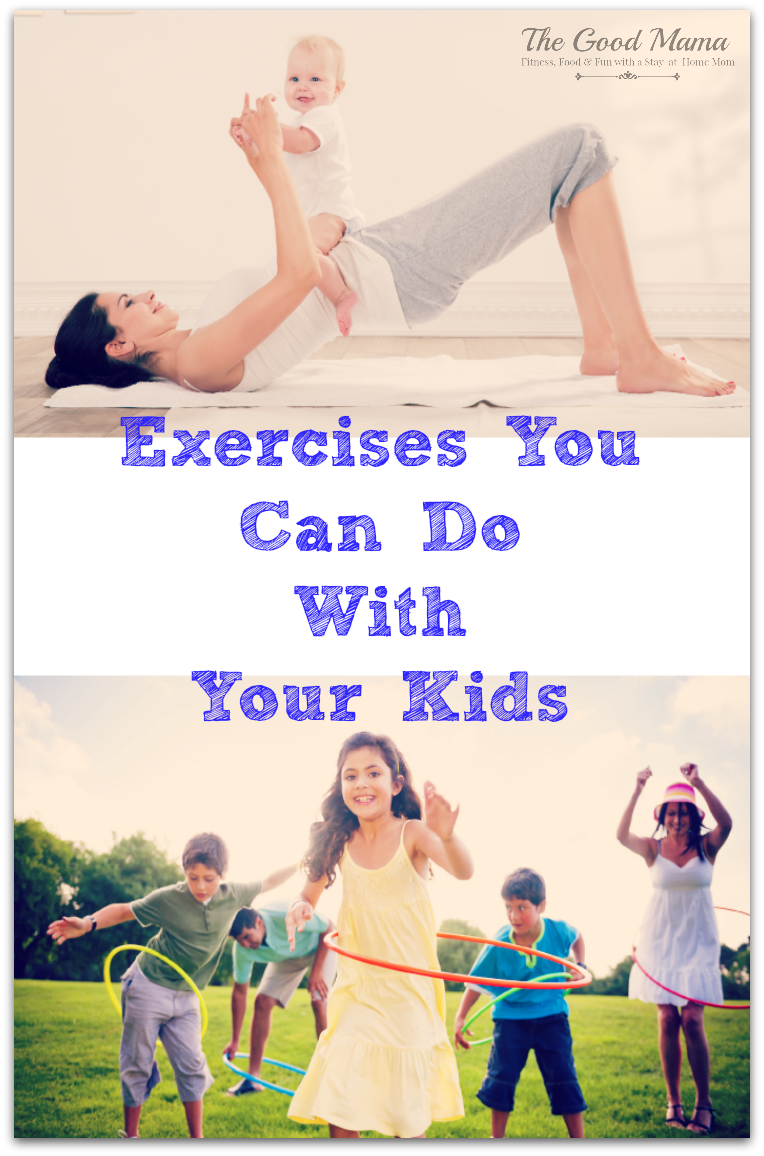 Exercises You Can Do WITH Your Kids via http://www.thegoodmama.org