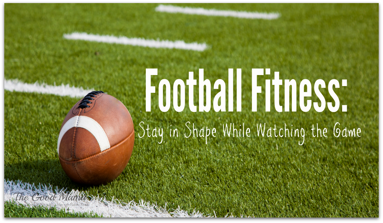 football fitness stay in shape while watching the game