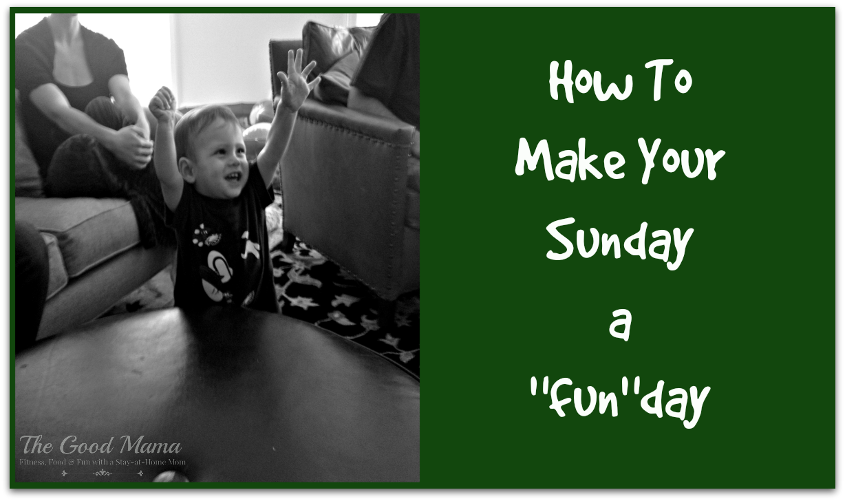 How to Make Your Sunday a Funday via http://www.thegoodmama.org