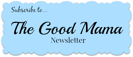 Subscribe to The Good Mama newsletter