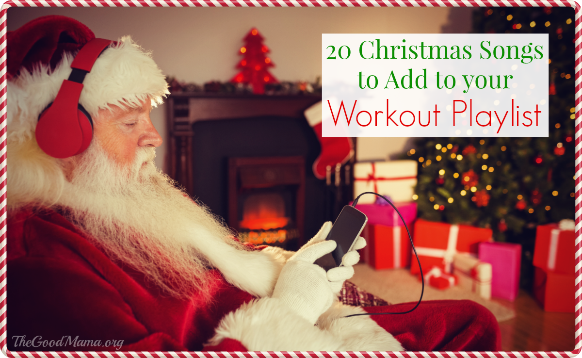 20 Christmas Songs to Add to your Workout Playlist - The Good Mama