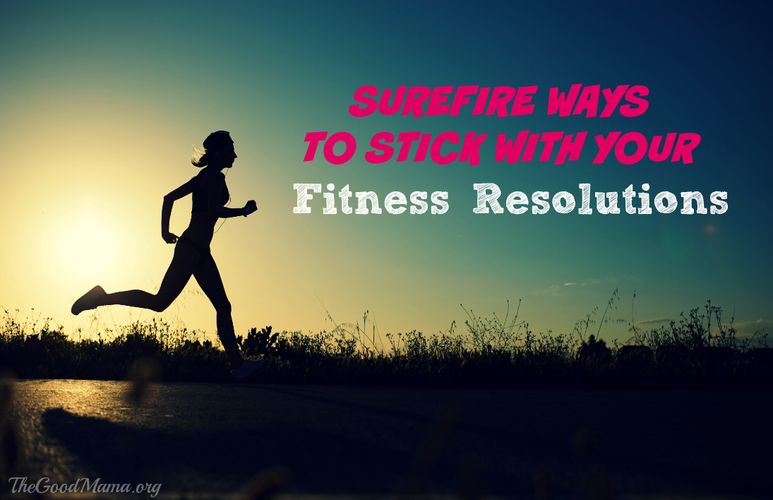 Surefire Ways to Stick with your Fitness Resolutions