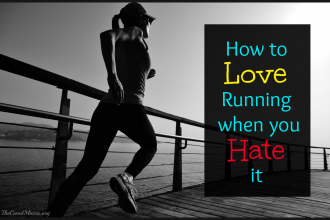 How to Love Running when you Hate it- 10 tips on making running more enjoyable