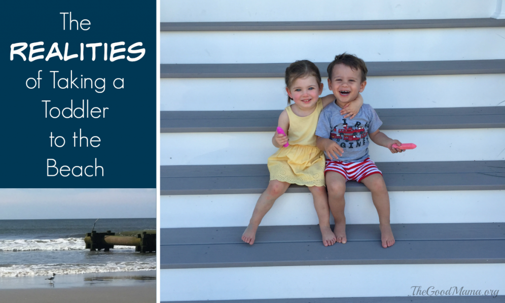 The Realities of Taking a Toddler to the Beach - The Good Mama