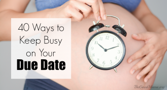 40 Ways to Keep Busy on Your Due Date