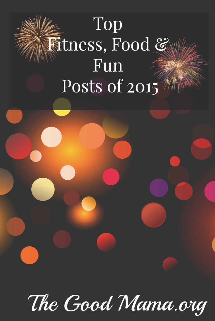 The Top Fitness, Food & Fun Posts of 2015 for TheGoodMama.org