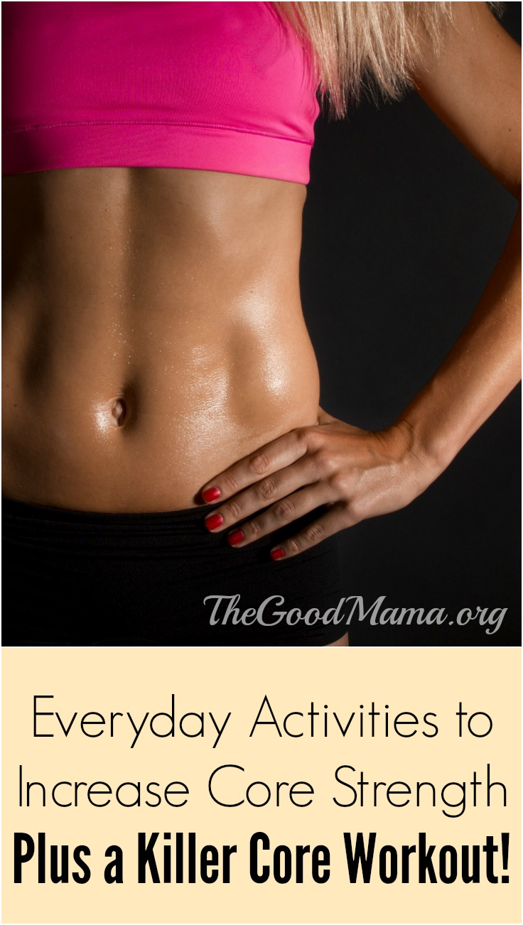 Everyday Activities to Increase Core Strength PLUS a killer core workout