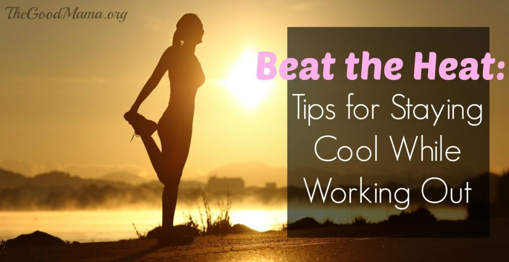 Beat the Heat: 5 Tips for Staying Cool While Working Out This Summer