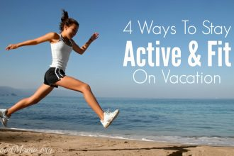 4 Ways to Stay Active & Fit On Vacation